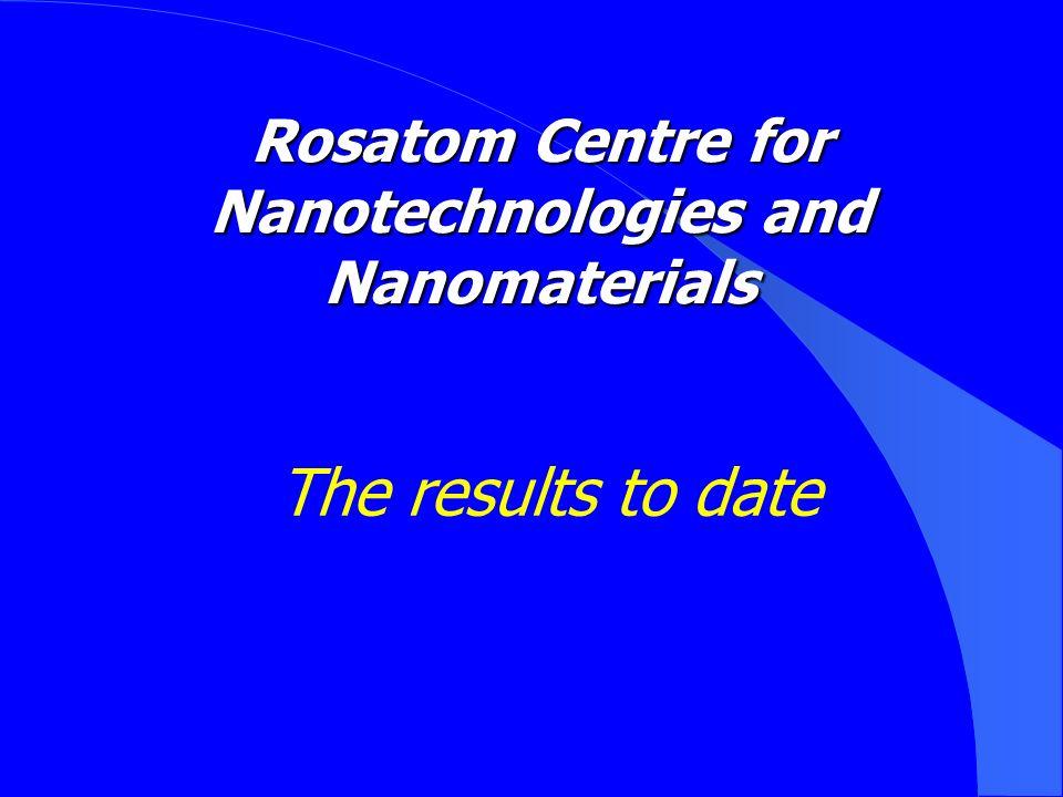 Rosatom Centre for Nanotechnologies and Nanomaterials The results to date