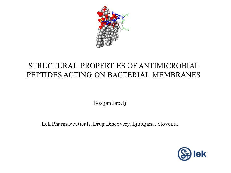 STRUCTURAL PROPERTIES OF ANTIMICROBIAL PEPTIDES ACTING ON BACTERIAL MEMBRANES Boštjan Japelj Lek Pharmaceuticals, Drug Discovery, Ljubljana, Slovenia