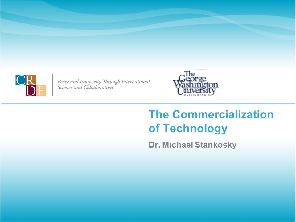 The Commercialization of Technology Dr. Michael Stankosky