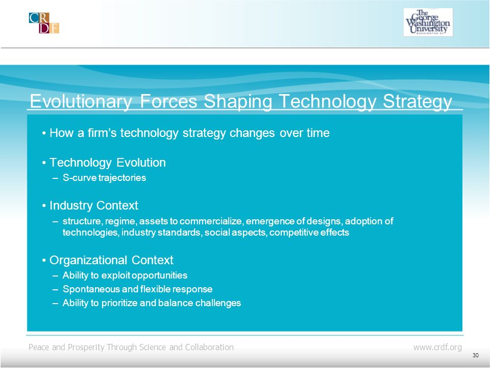 Peace and Prosperity Through Science and Collaboration www.crdf.org Evolutionary Forces Shaping Technology Strategy How a firms technology strategy ch