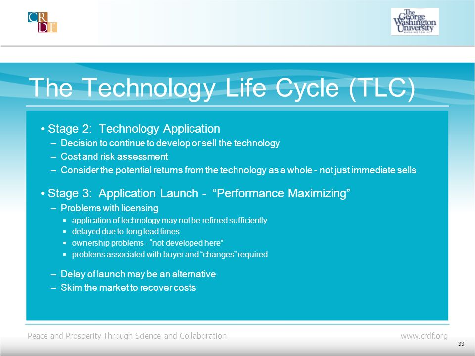 Peace and Prosperity Through Science and Collaboration www.crdf.org The Technology Life Cycle (TLC) Stage 2: Technology Application –Decision to conti