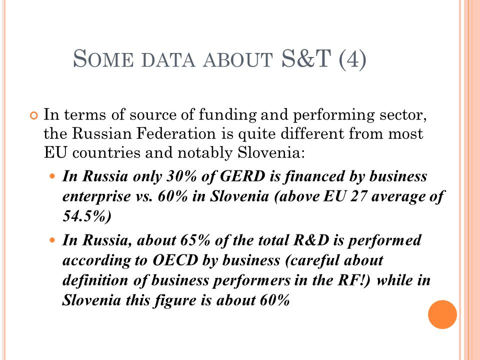 In terms of source of funding and performing sector, the Russian Federation is quite different from most EU countries and notably Slovenia: In Russia only 30% of GERD is financed by business enterprise vs.