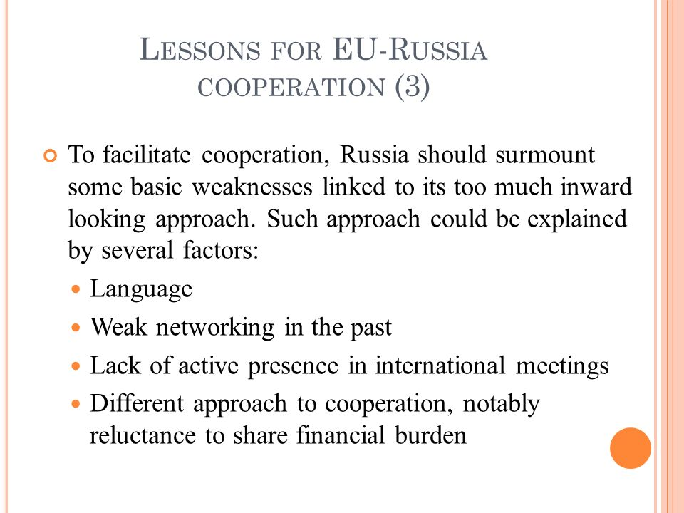 To facilitate cooperation, Russia should surmount some basic weaknesses linked to its too much inward looking approach. Such approach could be explain