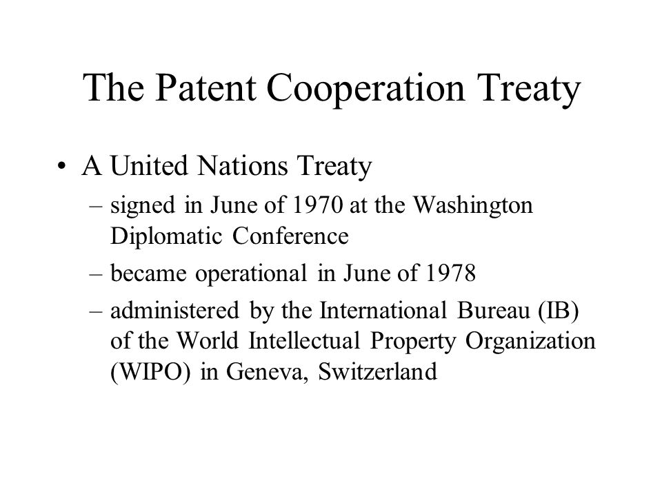 The Patent Cooperation Treaty A United Nations Treaty –signed in June of 1970 at the Washington Diplomatic Conference –became operational in June of 1