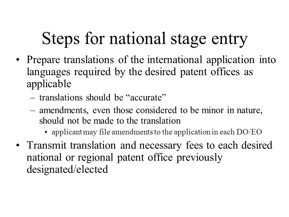 Steps for national stage entry Prepare translations of the international application into languages required by the desired patent offices as applicab
