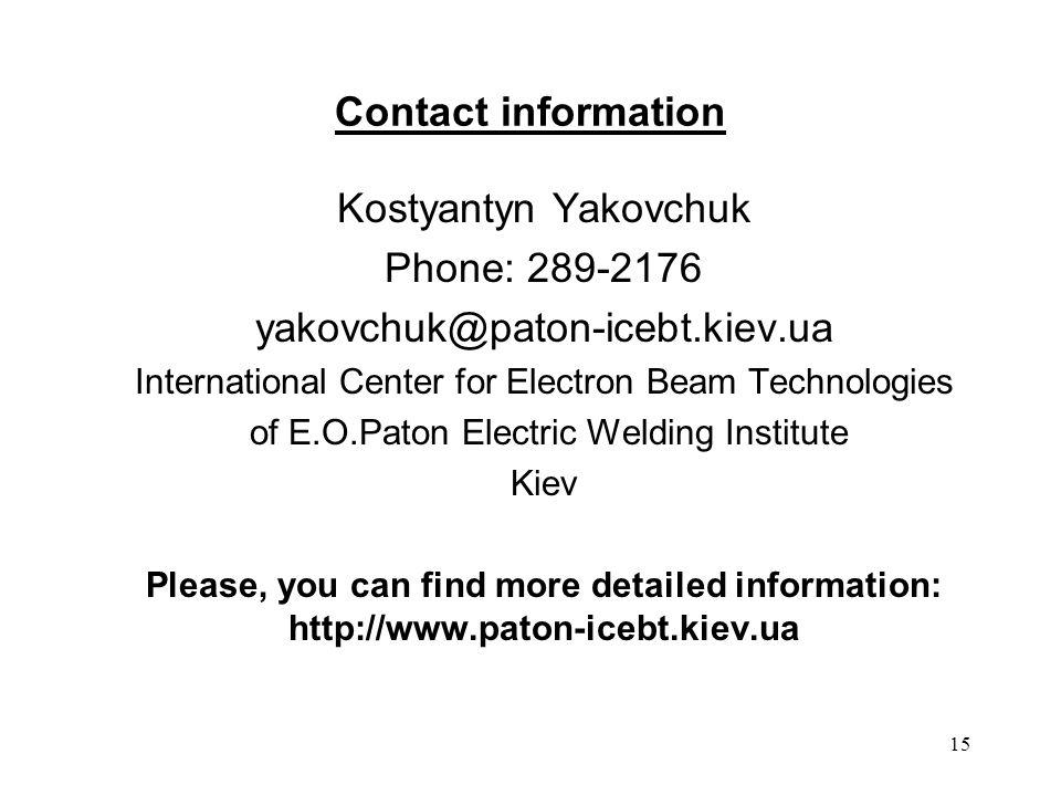 15 Contact information Kostyantyn Yakovchuk Phone: 289-2176 yakovchuk@paton-icebt.kiev.ua International Center for Electron Beam Technologies of E.O.P