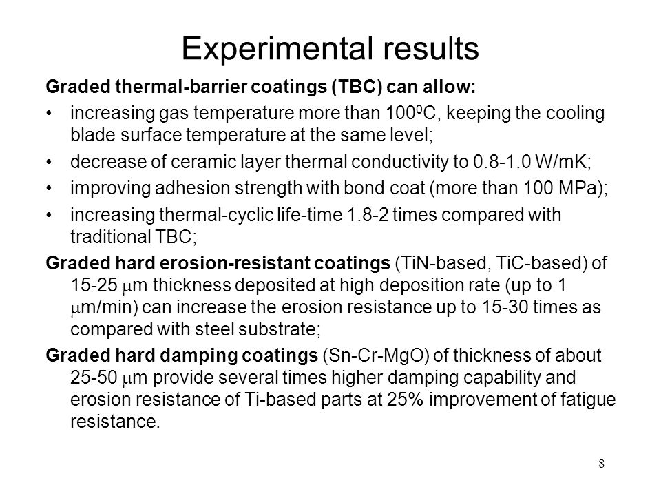 8 Experimental results Graded thermal-barrier coatings (TBC) can allow: increasing gas temperature more than 100 0 C, keeping the cooling blade surfac