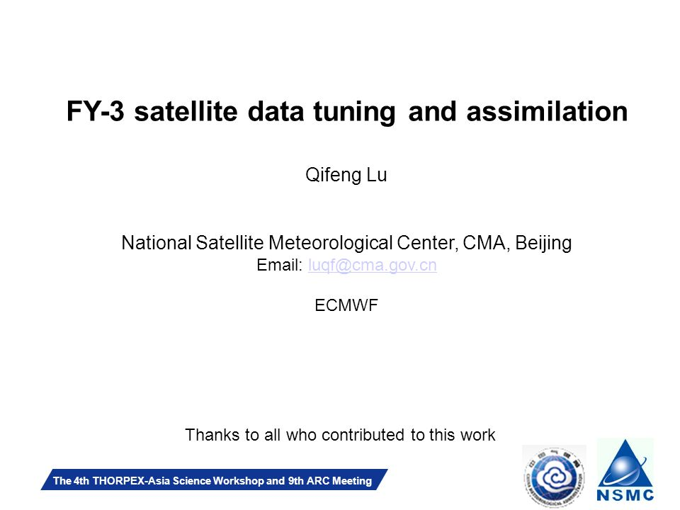 Slide 1 The 4th THORPEX-Asia Science Workshop and 9th ARC Meeting FY-3 satellite data tuning and assimilation Qifeng Lu National Satellite Meteorological Center, CMA, Beijing   ECMWF Thanks to all who contributed to this work