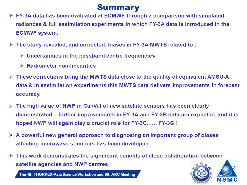 Slide 24 The 4th THORPEX-Asia Science Workshop and 9th ARC Meeting Summary FY-3A data has been evaluated at ECMWF through a comparison with simulated radiances & full assimilation experiments in which FY-3A data is introduced in the ECMWF system.