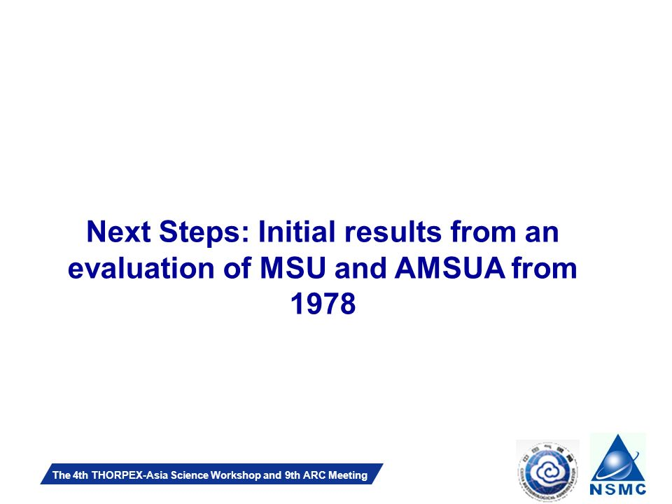 Slide 25 The 4th THORPEX-Asia Science Workshop and 9th ARC Meeting Next Steps: Initial results from an evaluation of MSU and AMSUA from 1978