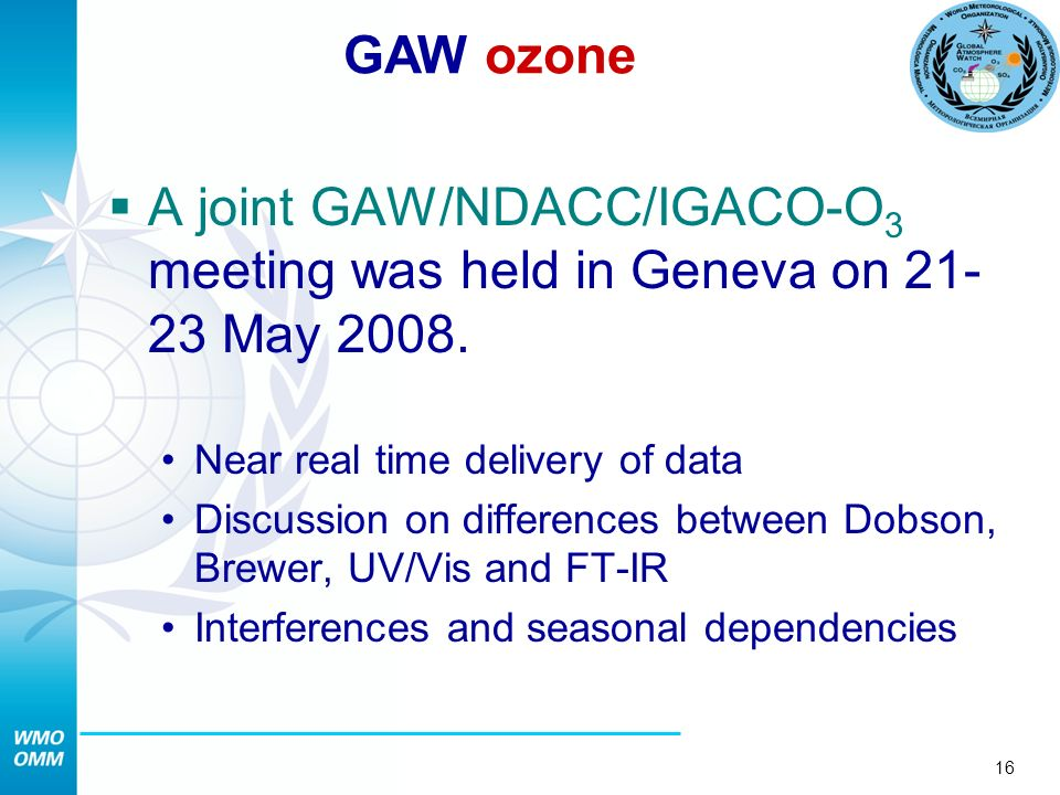 16 A joint GAW/NDACC/IGACO-O 3 meeting was held in Geneva on 21- 23 May 2008.