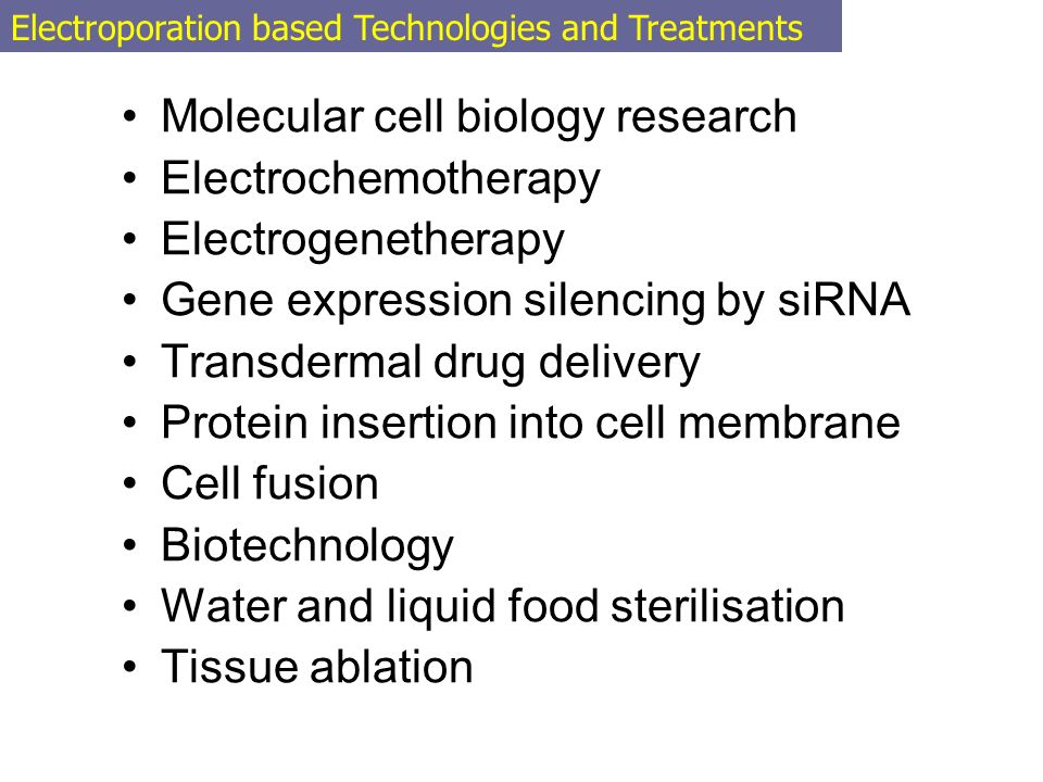 Molecular cell biology research Electrochemotherapy Electrogenetherapy Gene expression silencing by siRNA Transdermal drug delivery Protein insertion