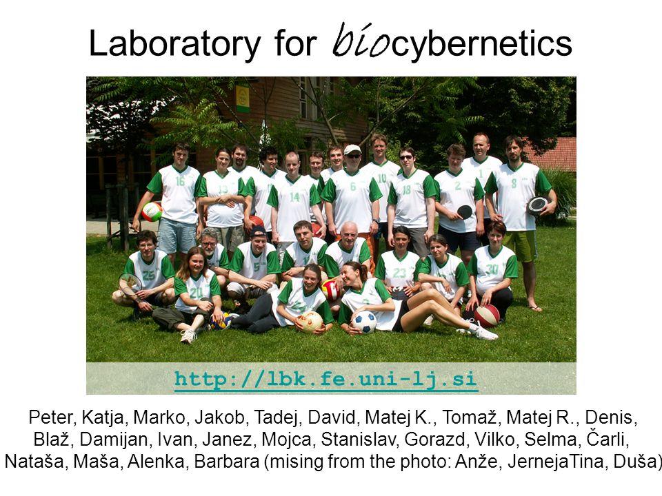 Laboratory for bio cybernetics Peter, Katja, Marko, Jakob, Tadej, David, Matej K., Tomaž, Matej R., Denis, Blaž, Damijan, Ivan, Janez, Mojca, Stanisla