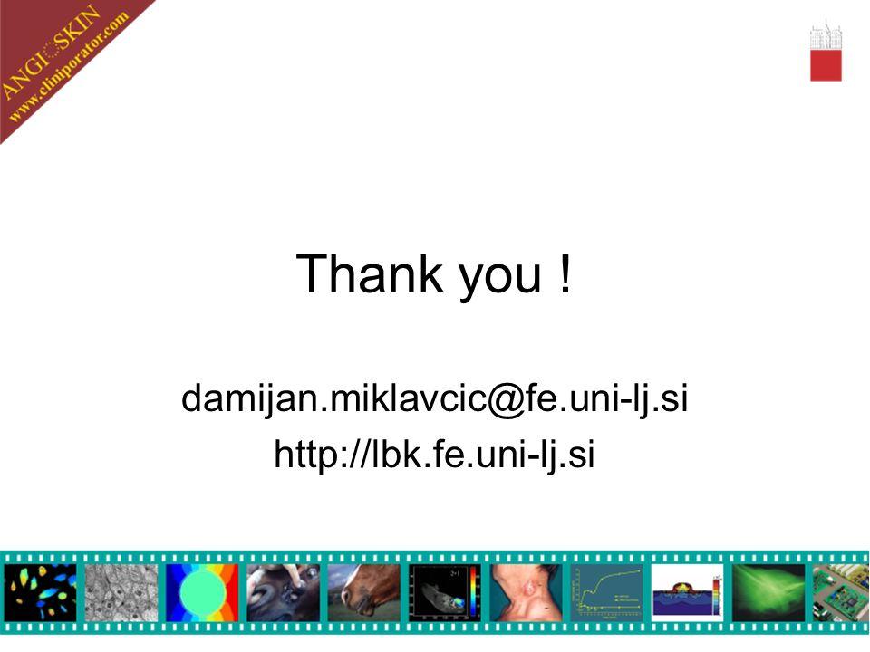 Thank you ! damijan.miklavcic@fe.uni-lj.si http://lbk.fe.uni-lj.si