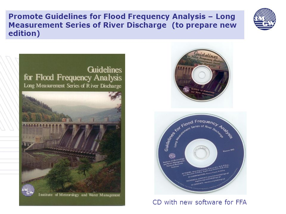 Promote Guidelines for Flood Frequency Analysis – Long Measurement Series of River Discharge (to prepare new edition) CD with new software for FFA