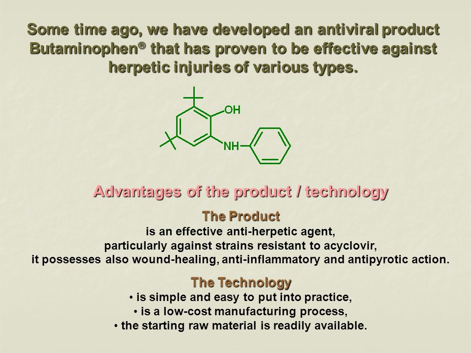 Some time ago, we have developed an antiviral product Butaminophen that has proven to be effective against herpetic injuries of various types. Advanta