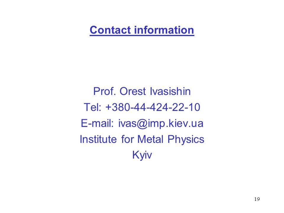 19 Contact information Prof. Orest Ivasishin Tel: +380-44-424-22-10 E-mail: ivas@imp.kiev.ua Institute for Metal Physics Kyiv
