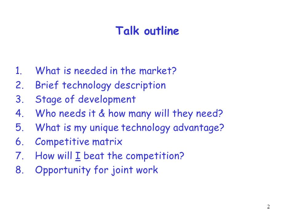 2 Talk outline 1.What is needed in the market? 2.Brief technology description 3.Stage of development 4.Who needs it & how many will they need? 5.What