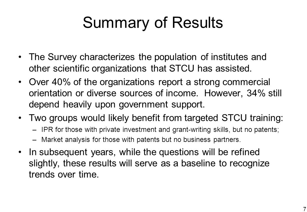 7 Summary of Results The Survey characterizes the population of institutes and other scientific organizations that STCU has assisted. Over 40% of the