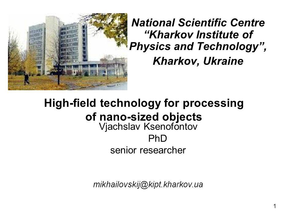 1 Vjachslav Ksenofontov PhD senior researcher mikhailovskij@kipt.kharkov.ua National Scientific Centre Kharkov Institute of Physics and Technology, Kh