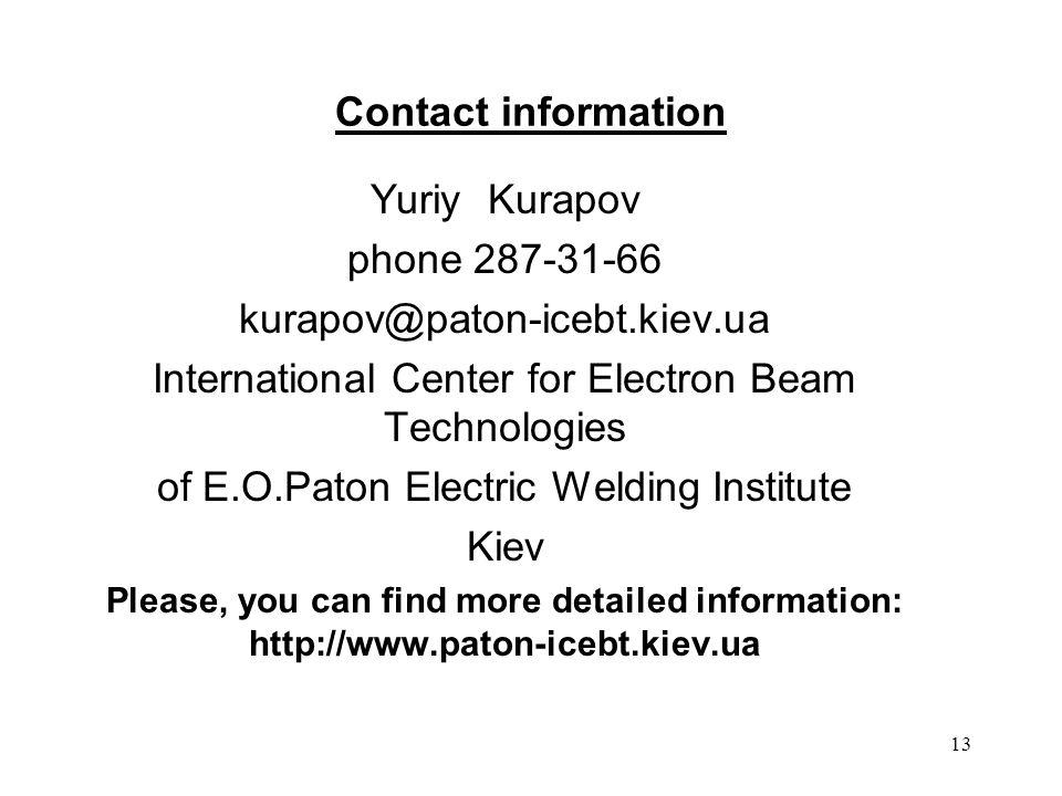 13 Contact information Yuriy Kurapov phone 287-31-66 kurapov@paton-icebt.kiev.ua International Center for Electron Beam Technologies of E.O.Paton Elec
