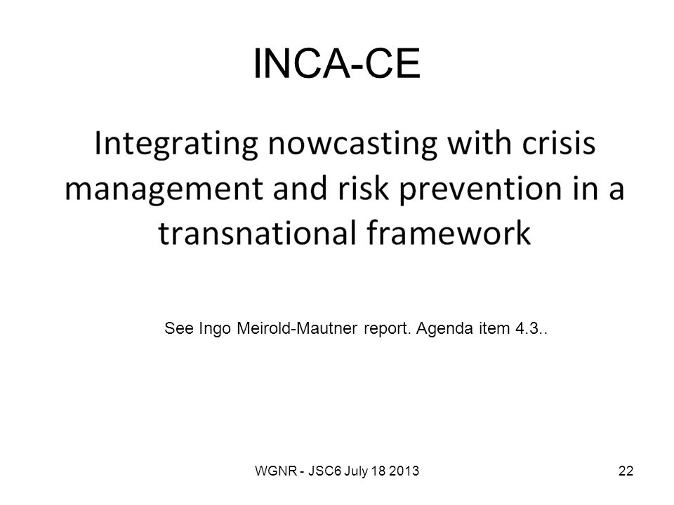 WGNR - JSC6 July 18 201322 INCA-CE See Ingo Meirold-Mautner report. Agenda item 4.3..