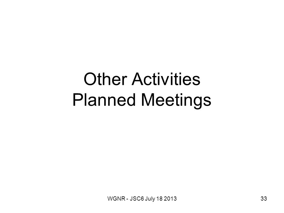 WGNR - JSC6 July 18 201333 Other Activities Planned Meetings