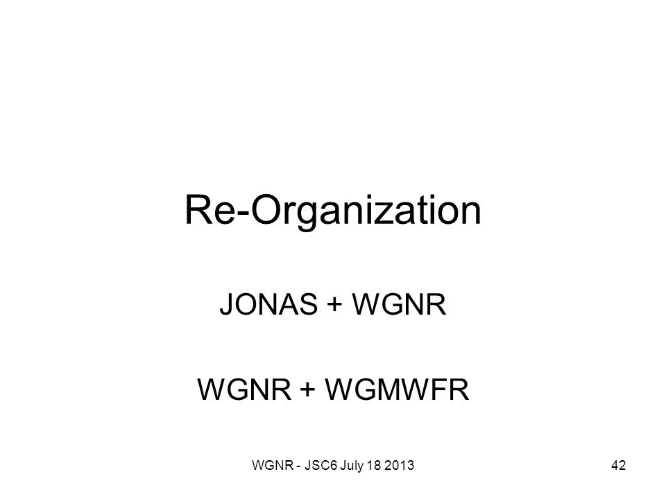 WGNR - JSC6 July 18 201342 Re-Organization JONAS + WGNR WGNR + WGMWFR