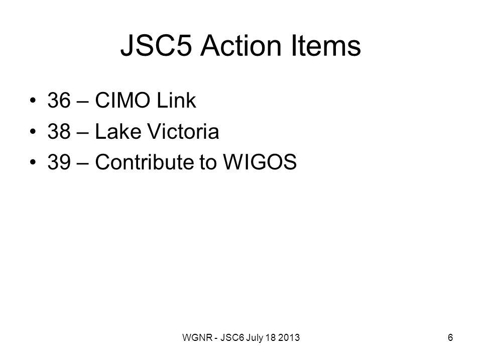 WGNR - JSC6 July 18 20137 36 CIMO Link Link should be established with CIMO to look into defining a standard for operational instrumentation.