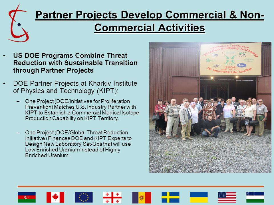 Partner Projects Develop Commercial & Non- Commercial Activities US DOE Programs Combine Threat Reduction with Sustainable Transition through Partner