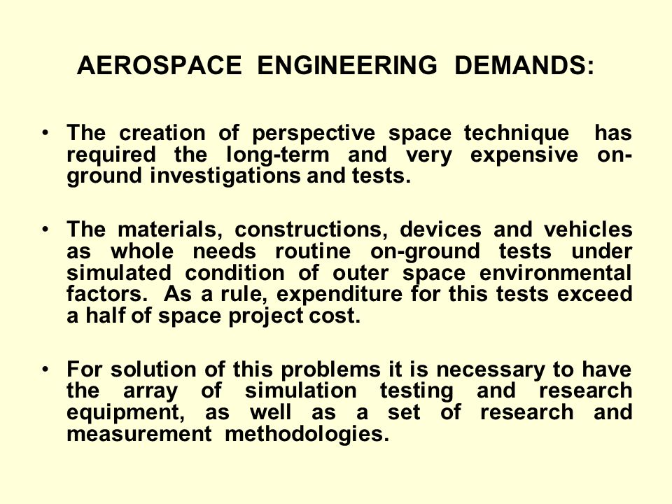 AEROSPACE ENGINEERING DEMANDS: The creation of perspective space technique has required the long-term and very expensive on- ground investigations and tests.
