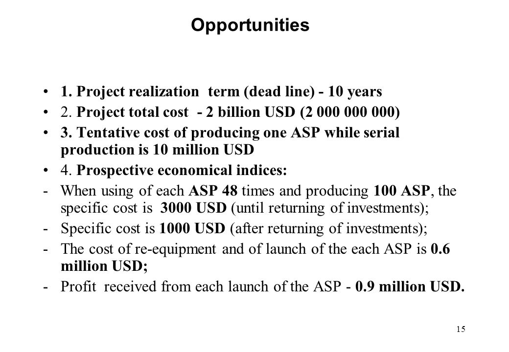 15 Opportunities 1. Project realization term (dead line) - 10 years 2.