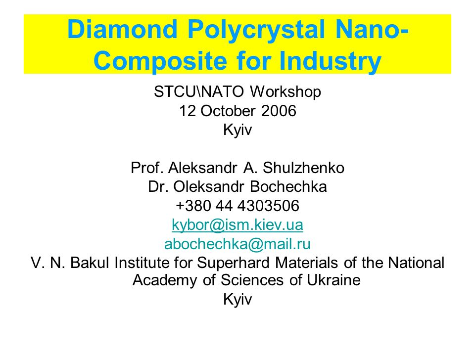 Diamond Polycrystal Nano- Composite for Industry STCU\NATO Workshop 12 October 2006 Kyiv Prof.