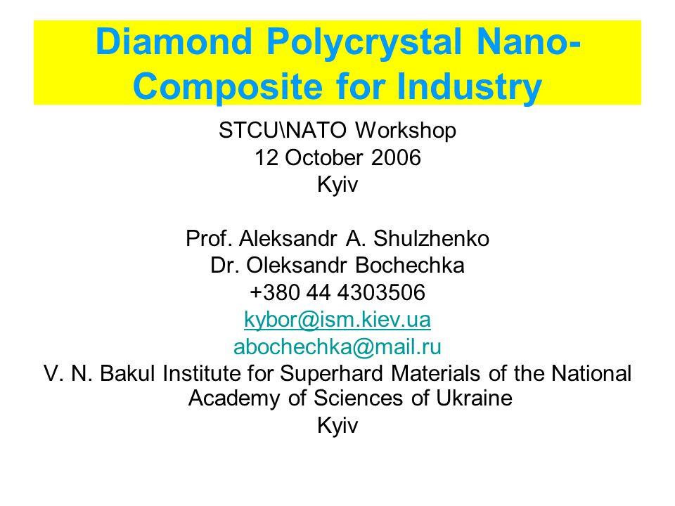 Diamond Polycrystal Nano- Composite for Industry STCU\NATO Workshop 12 October 2006 Kyiv Prof.