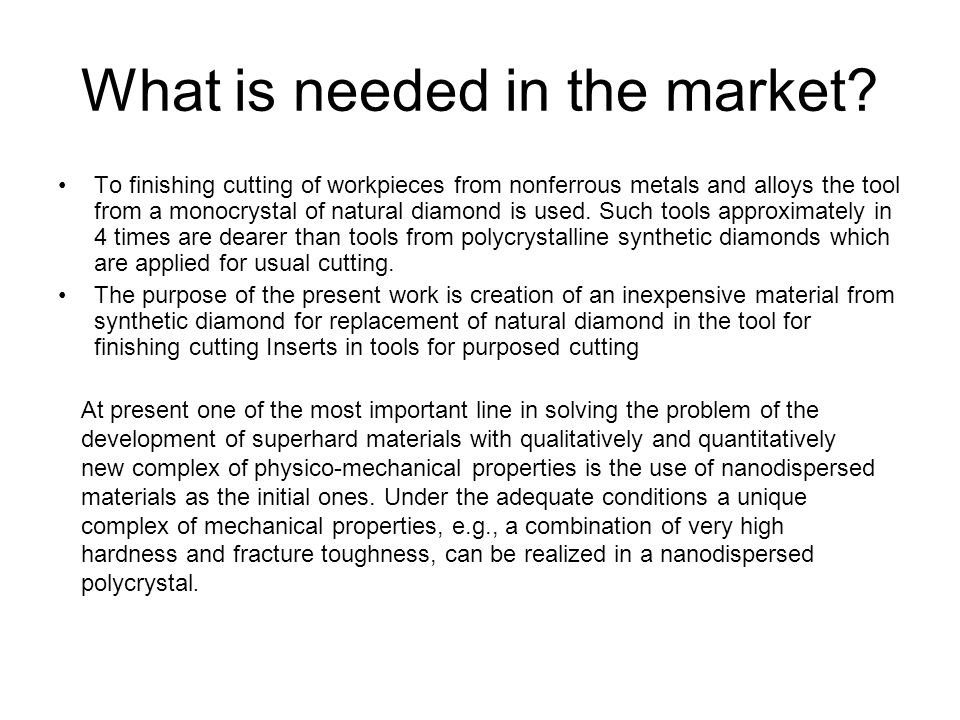 What is needed in the market? To finishing cutting of workpieces from nonferrous metals and alloys the tool from a monocrystal of natural diamond is u