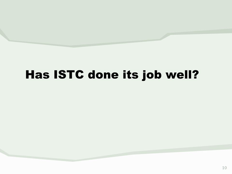 10 Has ISTC done its job well?