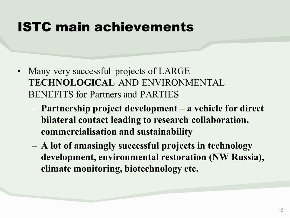 16 Many very successful projects of LARGE TECHNOLOGICAL AND ENVIRONMENTAL BENEFITS for Partners and PARTIES –Partnership project development – a vehic