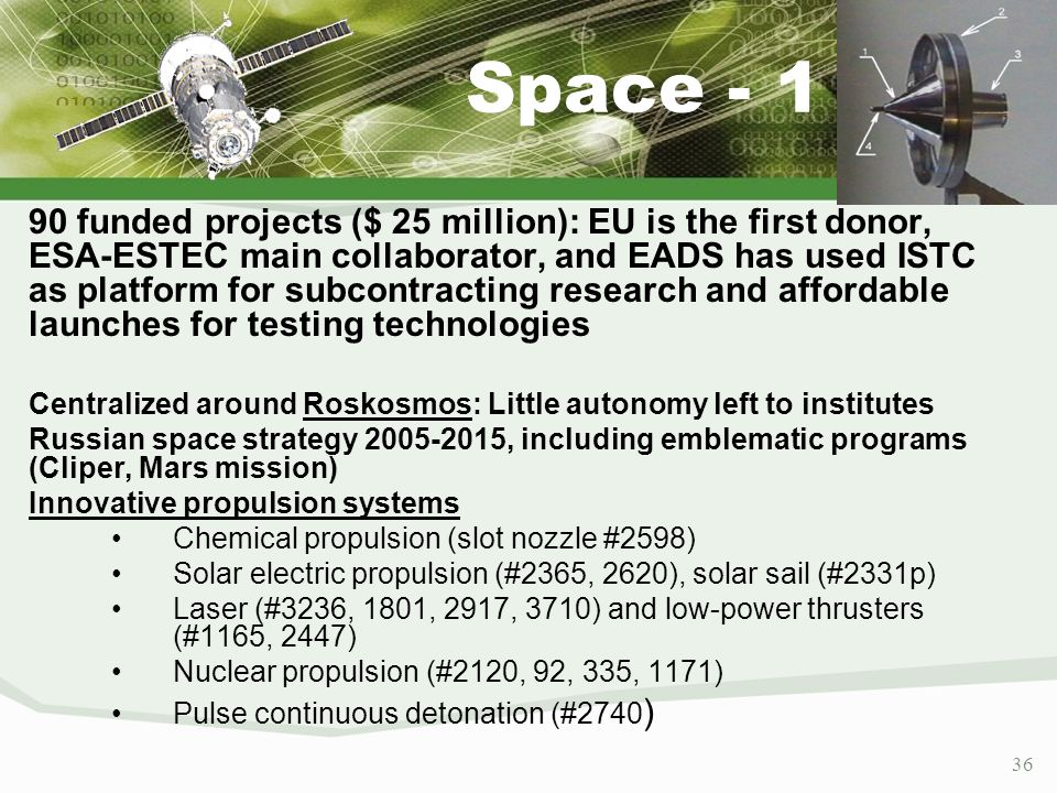 36 Space - 1 90 funded projects ($ 25 million): EU is the first donor, ESA-ESTEC main collaborator, and EADS has used ISTC as platform for subcontract
