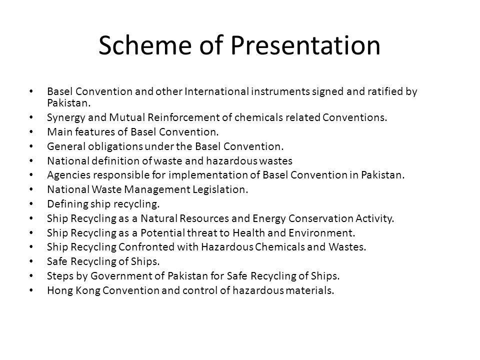 Scheme of Presentation Basel Convention and other International instruments signed and ratified by Pakistan. Synergy and Mutual Reinforcement of chemi
