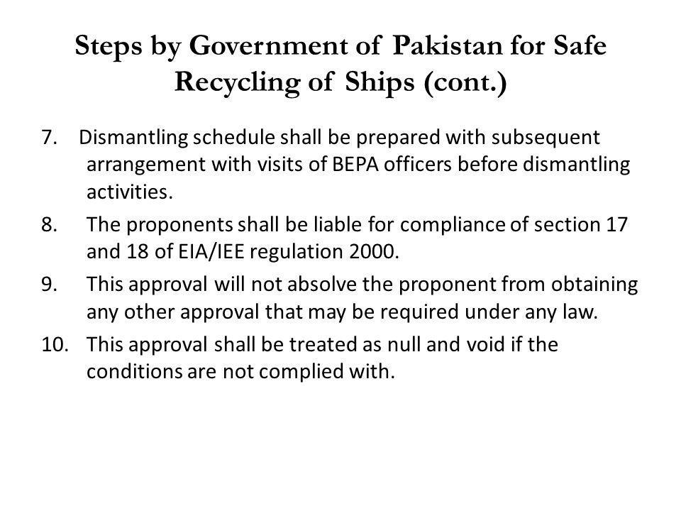 Steps by Government of Pakistan for Safe Recycling of Ships (cont.) 7. Dismantling schedule shall be prepared with subsequent arrangement with visits