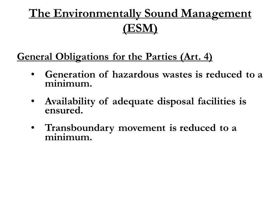 The Environmentally Sound Management (ESM) General Obligations for the Parties (Art. 4) Generation of hazardous wastes is reduced to a minimum. Availa