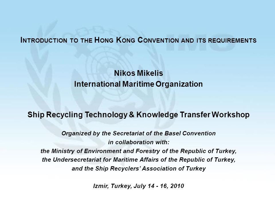 INTRODUCTION TO THE H ONG K ONG C ONVENTION AND ITS REQUIREMENTS 1.structure of the Convention 2.entry into force mechanism 3.amending the Hong Kong Convention 4.a commercial consideration for ship recyclers 5.interim measures prior to entry into force