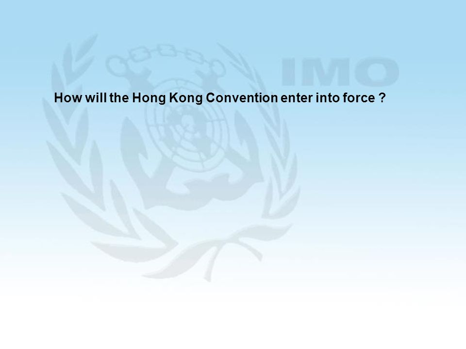 14 How will the Hong Kong Convention enter into force