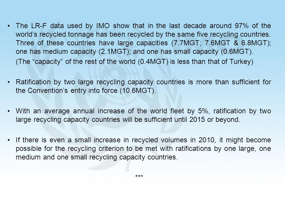 22 The LR-F data used by IMO show that in the last decade around 97% of the worlds recycled tonnage has been recycled by the same five recycling countries.