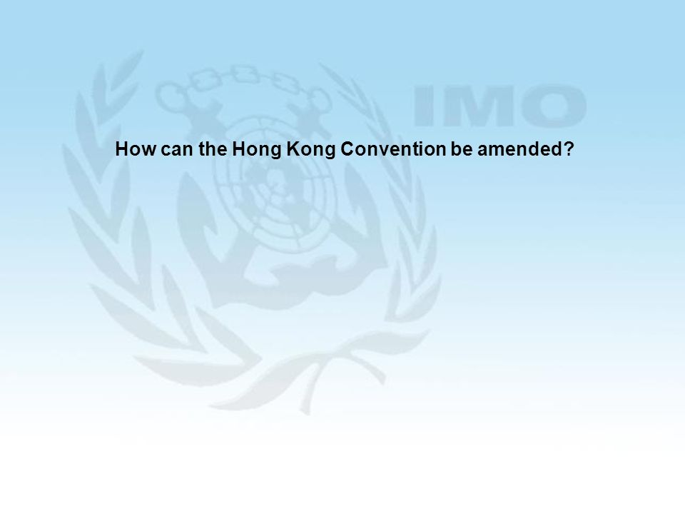 23 How can the Hong Kong Convention be amended