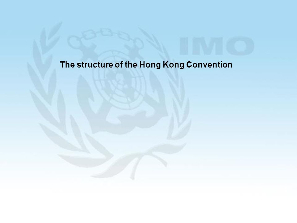 4 Structure of the Hong Kong Convention The Convention includes: 21 Articles, establishing the main legal mechanisms 25 regulations, containing technical requirements, divided in four chapters: 1.General (regulations 1-3) 2.Requirements for ships (regulations 4-14) 3.Requirements for ship recycling facilities (regulations 15-23) 4.Reporting requirements (regulations 24-25) 7 appendices, on lists of Hazardous Materials, forms for certificates etc Separately, 6 non-mandatory guidelines are currently being developed providing clarifications, interpretations, and uniform procedures for technical issues arising from the provisions of the Convention