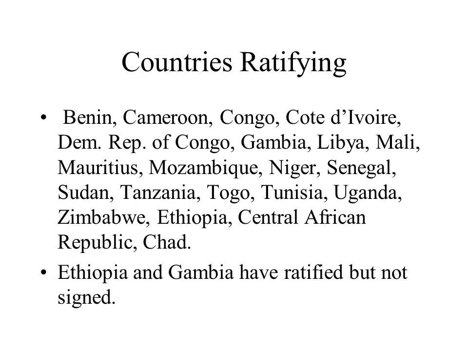 Countries Ratifying Benin, Cameroon, Congo, Cote dIvoire, Dem. Rep. of Congo, Gambia, Libya, Mali, Mauritius, Mozambique, Niger, Senegal, Sudan, Tanza