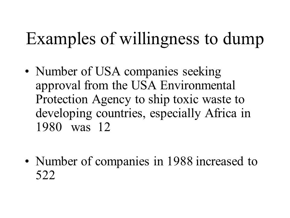 Examples of willingness to dump Number of USA companies seeking approval from the USA Environmental Protection Agency to ship toxic waste to developin