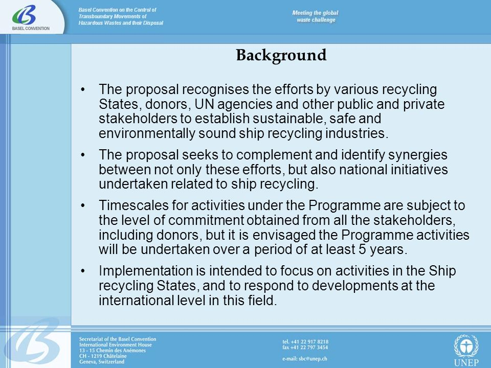 Background The proposal recognises the efforts by various recycling States, donors, UN agencies and other public and private stakeholders to establish sustainable, safe and environmentally sound ship recycling industries.