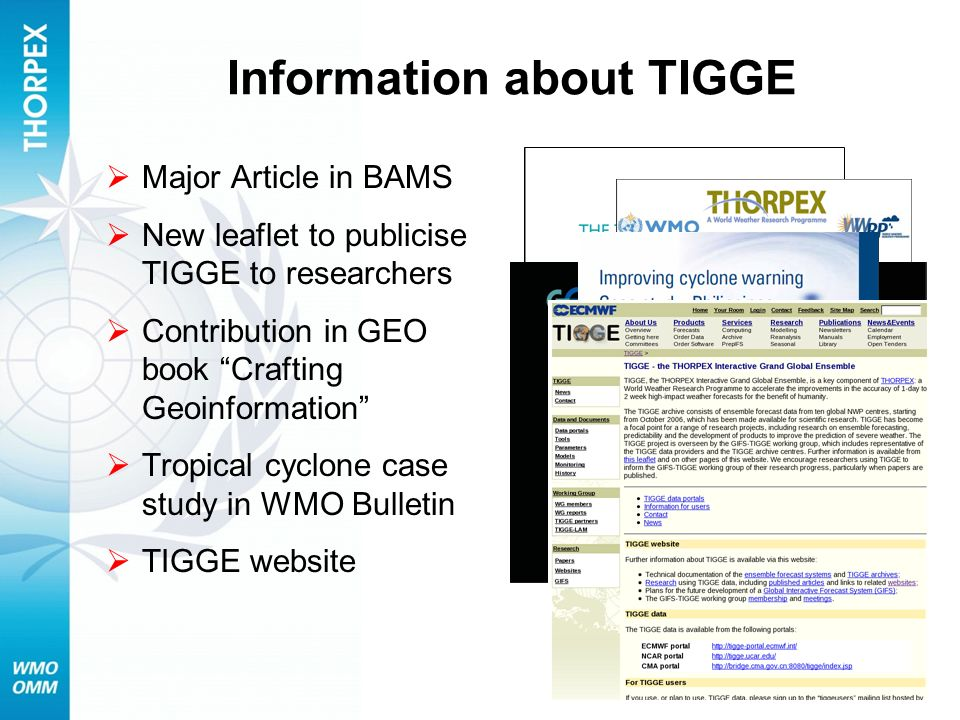Information about TIGGE Major Article in BAMS New leaflet to publicise TIGGE to researchers Contribution in GEO book Crafting Geoinformation Tropical